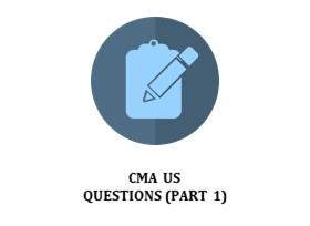 CMA US QUESTIONS (PART 1)