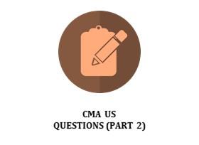 CMA US QUESTIONS (PART 2)